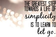 the greatest step towards a life of simplicity is to learn to let go. #quote