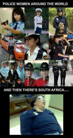 This is SO true . South African cops are pathetic!