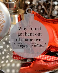 """Why I don't get bent out of shape over the phrase """"Happy Holidays"""" during the Christmas season."""