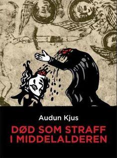 """""""Død som straff i middelalderen"""" av Audun Kjus Reading, Books, Movies, Movie Posters, Libros, Films, Book, Film Poster, Reading Books"""