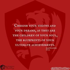 Cherish your visions and your dreams, as they are the children of your soul, the blueprints of your ultimate achievements.  #MRMCanHelp #marketinghelp