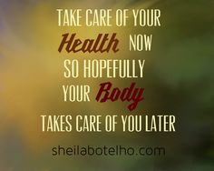 Take care of your health now so hopefully your body takes care of you later.  #wellnesscoach #healthinsurance #takecare #feelgreat #toronto #vibrantlife