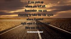 Thinking about going back? Picking up some old friends? or Rekindling some old flames? I just want to ask you, before you take that journey...How was the ride before it ended?