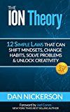 Free Kindle Book -   The ION Theory: 12 Simple Laws That Can Shift Mindsets, Change Habits, Solve Problems & Unlock Creativity.  Plus Simple3X