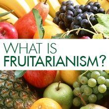 Why Fruitarianism? | The Fruitarian