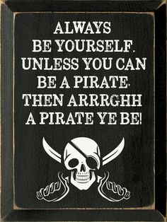 Wood Signs With Sayings & Quotes - Inspiration & Motivational Wood Signs - Page 7 Pirate Signs, Pirate Art, Pirate Life, Pirate Crafts, Quotes For Kids, Great Quotes, Sign Quotes, Funny Quotes, Pirate Quotes