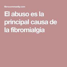 El abuso es la principal causa de la fibromialgia Arthritis, Reiki, Health, Tips, Palazzo, Medicine, Frases, Rheumatoid Arthritis, Thyroid