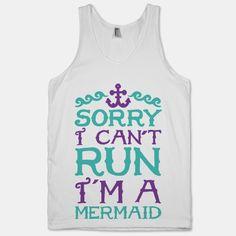 Sorry I Can't Run I'm a Mermaid
