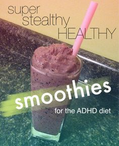 super stealthy healthy SMOOTHIES for the ADHD diet