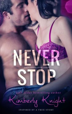 Cover Reveal: Never Stop (Halo Series by Kimberly Knight Romance Authors, Romance Books, Book Review Sites, Book Reviews, Halo Series, Series 3, Reality Tv Shows, Happy Endings, Bestselling Author