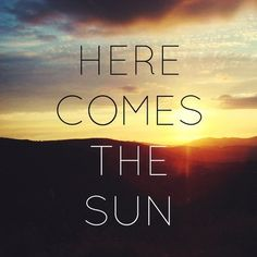 The song (the Beatles!), the quote, as well as the meaning & HOPE behind it. Here comes the sun.do do doo dooooo.Here comes the suuuuuun! Life Quotes Love, Quotes To Live By, Me Quotes, Sunset Quotes, Nature Quotes, Quotable Quotes, Spiritual Quotes, Friedrich Nietzsche, Galaxy Eyes