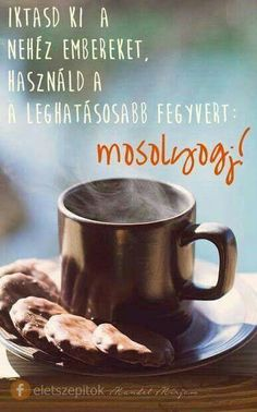 Mosolyogj I Love Coffee, Coffee Break, Qoutes, Life Quotes, Texts, Motivational Quotes, Wisdom, Messages, Humor