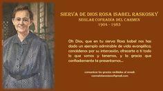 Rosa Isabel Raskosky, seglar inscrita en la Cofradía del Carmen, alma de la fundación de los Carmelitas Descalzos en Managua, Nicaragua. Mujer de insigne virtud que lo dio todo y se dio toda