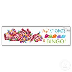 """Hey!  It Takes BALLS to BINGO! Bumper Sticker 6.45 A fun BUMPER STICKER for the BINGO fanatic in the family.  Bingo cards and Bingo balls and the TEXT says """"Hey!  It Takes BALLS to BINGO!"""".  Customizable, you can change the wording if you like.  What a fun Mother's Day gift for Mom or Grandma!  Does Grandpa play too?  Perfect for Father's Day.  Zazzle products are 100% guaranteed."""