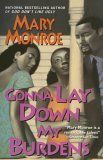 "Monroe's ""Gonna Lay Down My Burdens"" opens with a bang when Carmen Taylor intervenes in a violent lovers' quarrel between her friends Chester and Desiree, and Chester winds up dead. Most of the novel is told in flashback, following Carmen and Chester's ill-fated attraction to one another."