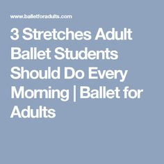 3 Stretches Adult Ballet Students Should Do Every Morning | Ballet for Adults