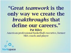 Great TEAMWORK is the only way we create the BREAKTHROUGHS that define our careers -- Pat Riley