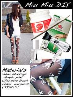 DIY add print to your tights.  I would make and use stencils with this idea.   http://thehautepursuit.com/miu-miu-tights-how-to-2/