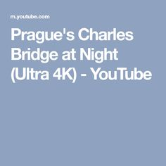 Prague's Charles Bridge at Night (Ultra 4K) - YouTube