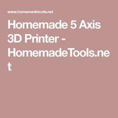 Homemade 5 Axis 3D Printer - HomemadeTools.net
