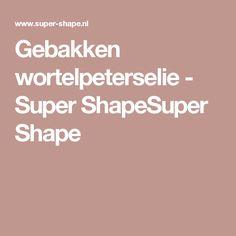 Gebakken wortelpeterselie - Super ShapeSuper Shape