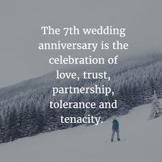 The 7th year of a relationship an important milestone in a couple's life. Here are some 7 year anniversary quotes to commemorate the achievement.