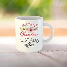 Instant Grandma Just Add Coffee, Grandma Mug Grandma Coffee mug, Funny Coffee Mug, Gift For Grandma, Mother's Day, Coffee Cup Grandma Mug, Grandma Gifts, Funny Coffee Mugs, Coffee Cups, I Shop, Print Design, Ads, Ceramics