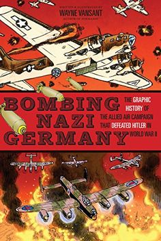 Bombing Nazi Germany: The Graphic History of the Allied Air Campaign That Defeated Hitler in World War II (Zenith Graphic Histories) by Wayne Vansant http://www.amazon.com/dp/0760345309/ref=cm_sw_r_pi_dp_8H8Aub0NBN0PR