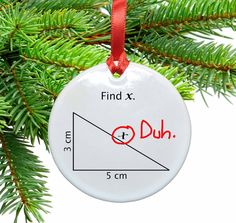 Math Find X Funny Christmas Tree Ornament We have never understood why math teachers are so fascinated by the letter X, when there are at least 25 other perfectly good letters they could use (even bef