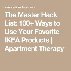 The Master Hack List: 100+ Ways to Use Your Favorite IKEA Products | Apartment Therapy