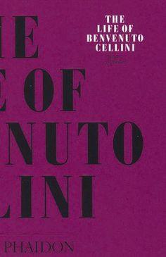 The Life of Cellini (Arts & Letters) by Benvenuto Cellini