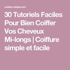 30 Tutoriels Faciles Pour Bien Coiffer Vos Cheveux Mi-longs | Coiffure simple et facile