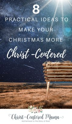 How To Make Your Christmas More Christ-Centered - 8 Ideas | Christ-Centered Mama