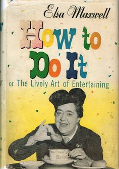 Domestic Diva •~• vintage book, How to Do It: The Lively Art of Entertaining, by  Elsa Maxwell