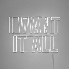 I want it now.....  who could be saying that ?