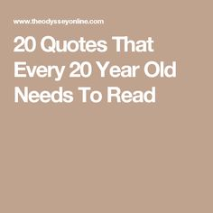 20 Quotes That Every 20 Year Old Needs To Read