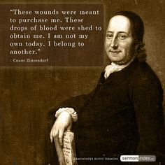 """These wounds were meant to purchase me. These drops of blood were shed to obtain me. I am not my own today. I belong to another."" - Count Zinzendorf #wounds #crucified #atonement"