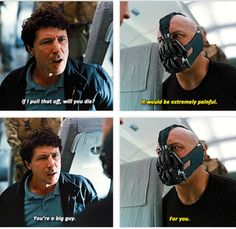 """The Dark Knight Rises. Bane quote. """"You're a big guy."""""""