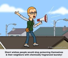 Sherri wishes people would stop poisoning themselves and their neighbors with chemically fragranced laundry! www.SherriConnell.com