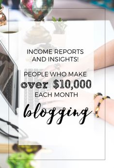 Income Reports and Insights -- Here is a list of bloggers who make over 10k each month from their respective blogs, along with insights to their success!