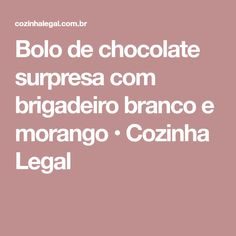 Bolo de chocolate surpresa com brigadeiro branco e morango • Cozinha Legal