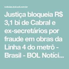 Justiça bloqueia R$ 3,1 bi de Cabral e ex-secretários por fraude em obras da Linha 4 do metrô - Brasil - BOL Notícias