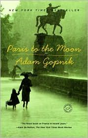 """""""Paris to the Moon"""" by Adam Gopnik - if you're a francophile this book is a must!!"""