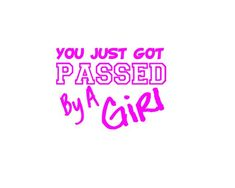 Items similar to You Just Got Passed By A Girl Decal Sticker - Car Truck Window on Etsy