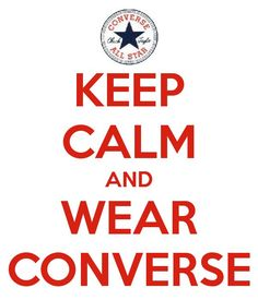 KEEP CALM and WEAR CONVERSE  elfsacks #funny#sports#shoes