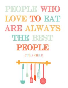 People Who Love To Eat- Julia Child Quote