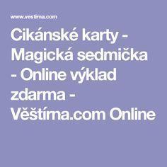 Cikánské karty - Magická sedmička - Online výklad zdarma - Věštírna.com Online Magick, Reiki, Spirit, Fitness, Mantra, Ds, Psychology, Witchcraft, Excercise