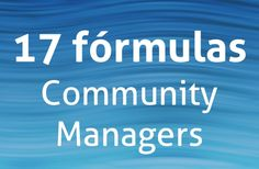 17 Fórmulas Community Managers