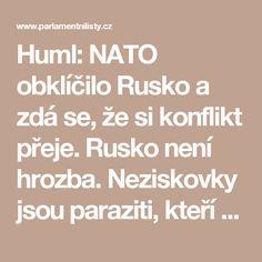 Huml: NATO obklíčilo Rusko a zdá se, že si konflikt přeje. Rusko není hrozba. Neziskovky jsou paraziti, kteří nás chtějí zahubit. Idioti. Imigranti vysají sociální dávky | ParlamentniListy.cz – politika ze všech stran