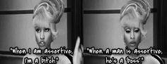 "Nicki Minaj is so awesome. ""When I'm assertive, I'm a bitch. When a man is assertive, he's a 'boss'"""